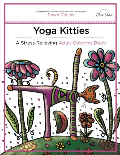Amazon Yoga Kitties A Stress Relieving Adult Coloring Book 9781941325384 Blue Star Dawn Collins Books