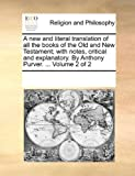 A New and Literal Translation of All the Books of the Old and New Testament; with Notes, Critical and Explanatory by Anthony Purver, See Notes Multiple Contributors, 1170301657