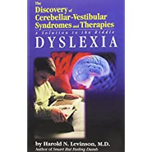 The Discovery of Cerebellar-Vestibular Syndromes and Therapies: Dyslexia - A Solution to the Riddle