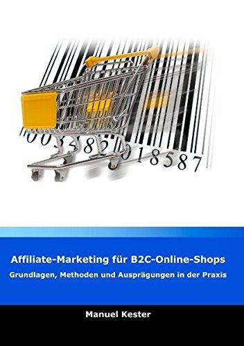 affiliate-marketing-fr-b2c-online-shops-grundlagen-methoden-und-ausprgungen-in-der-praxis