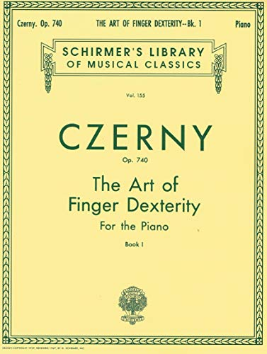Czerny: The Art of Finger Dexterity for the Piano, Op. 740, Book 1 (Schirmer's Library of Musical Classics, Volume 155)