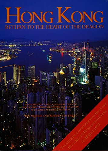 Hong Kong: Return to the Heart of the Dragon - Official Commemorative Book for Hong Kong's Handover to China on 30 June