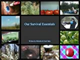Our Survival Essentials: The self-sufficiency, homestead, prepper book for people that want to not only survive, but to thrive, in a difficult world (English Edition)