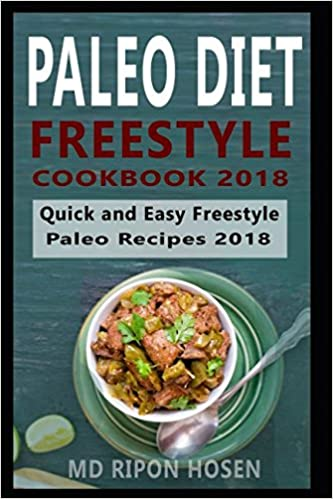 Paleo Diet Freestyle Cookbook 2018 The Ultimate Quick And Easy