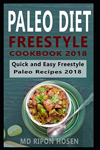 PALEO DIET: FREESTYLE COOKBOOK 2018: The Ultimate Quick and Easy Paleo Recipes 2018 by Md Ripon Hosen