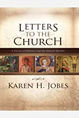 Letters to the Church: A Survey of Hebrews and the General Epistles Kindle Edition