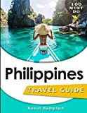Philippines Travel Guide: TOP 10 Islands, Outdoor Adventures, Best Beaches, Hotels and Hostels, Eat & Drink, Historical and Cultural Sights, Advice of Local people, Souvenirs