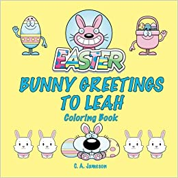 Easter Bunny Greetings To Leah Coloring Book Personalized Books For Children C A Jameson 9781985713048 Amazon