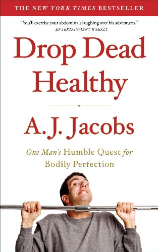 Drop dead healthy one mans humble quest for bodily perfection drop dead healthy one mans humble quest for bodily perfection by jacobs a j fandeluxe Gallery