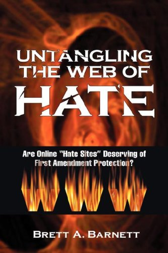 Untangling the Web of Hate Are Online Hate Sites Deserving of First Amendment Protection? [Barnett, Brett A.] (Tapa Dura)