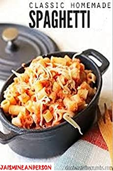 SPAGHETTI RECIPES: Here`s The Most Delicious & Best spaghetti Recipes which can make evry time you want, because here`s also quick and easy cook recipes which cooking time is very short time reqired by [Anderson, Jasmine]