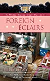 white house chef - Foreign Éclairs (A White House Chef Mystery)