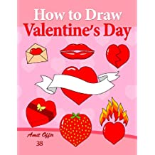 How to Draw Valentine's Day: How to Draw All of the Symbols of Valentine's Day Step by Step. (How to Draw Comics and Cartoon Characters Book 38)