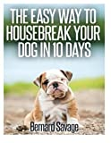 The Easy Way to Housebreak Your Dog in 10 Days, Bernard Savage, 1494813378