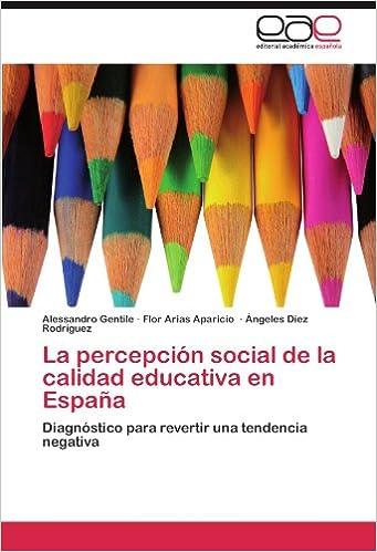 La Percepcion Social de La Calidad Educativa En Espana: Amazon.es: Gentile, Alessandro, Aparicio, Flor Arias, Rodr Guez, Ngeles Diez: Libros