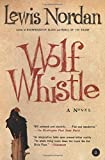 img - for Wolf Whistle by Lewis Nordan (2003-10-05) book / textbook / text book