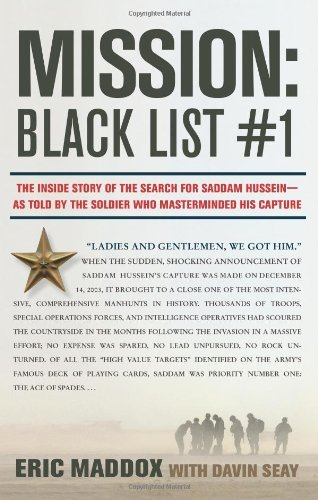 By Eric Maddox - Mission: Black List #1: The Inside Story of the Search for Saddam Hussein - and the Soldier Who Masterminded His Capture: The Inside Story of the ... by the Soldier Who Masterminded His Capture (1/14/09)