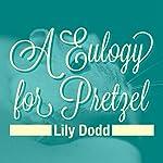 Eulogy for Pretzel | Lily Dodd
