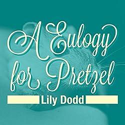 Eulogy for Pretzel