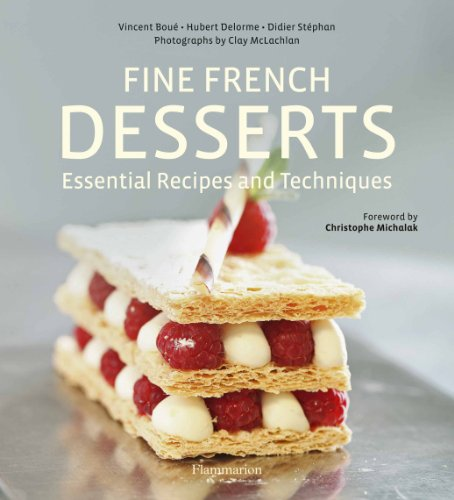 Fine French Desserts: Essential Recipes and Techniques ...