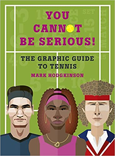 You Cannot Be Serious! The Graphic Guide to Tennis: Grand slams, players and fans, and all the tennis trivia possible: Mark Hodgkinson: 9781781316948: ...