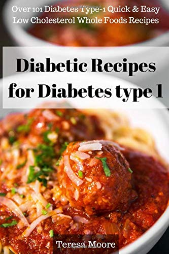 Diabetic Recipes for Diabetes type 1:  Over 101 Diabetes Type-1 Quick & Easy Low Cholesterol Whole Foods Recipes (Quick and Easy Natural Food)
