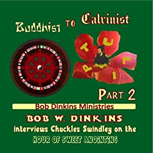 Buddhist to Calvinist (Part 2):  Bob W. Dinkins Interviews Chuckles Swindley on the Hour of Sweet Anointing