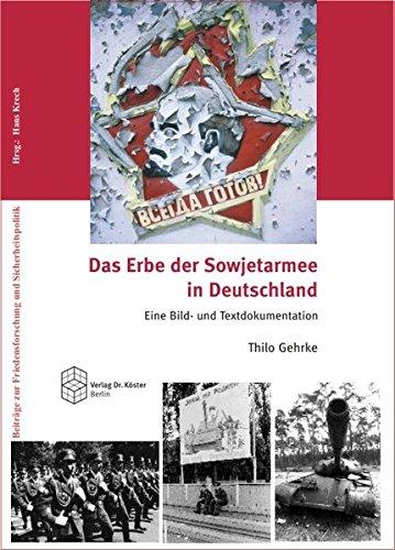 Das Erbe der Sowjetarmee in Deutschland: Eine Bild- und Textdokumentation (Beiträge zur Friedensforschung und Sicherheitspolitik)