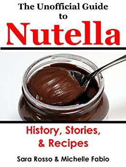 The Unofficial Guide to Nutella by [Fabio, Michelle, Rosso, Sara]