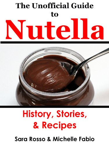the unofficial guide to nutella kindle edition by michelle fabio