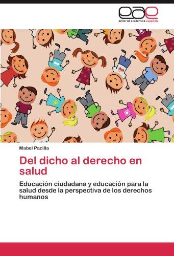 Del dicho al derecho en salud: Educacion ciudadana y educacion para la salud desde la perspectiva de los derechos humanos (Spanish Edition) [Mabel Padilla] (Tapa Blanda)