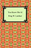 You Know Me Al (A Busher's Letters), Ring W. Lardner, 1420928856