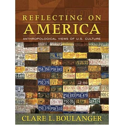Read Online [ Reflecting on America: Anthropological Views of U.S. Culture ] By Boulanger, Clare L. ( Author ) [ 2007 ) [ Paperback ] pdf