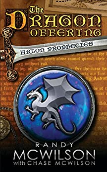 The Dragon Offering: Book One of the Arlon Prophecies by [McWilson, Randy]