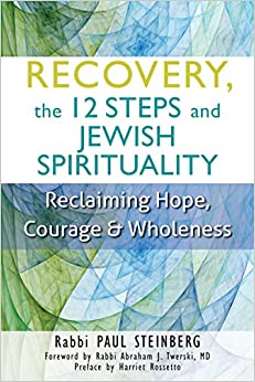 Recovery the 12 Steps and Jewish Spirituality: Reclaiming Hope, Courage and Wholeness