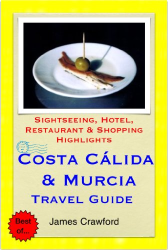 Costa Cálida & Murcia, Spain Travel Guide - Sightseeing, Hotel, Restaurant & Shopping Highlights (Illustrated)