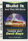 Build It and They Will Come! The Arrival of the Tampa Bay Devil Rays, Paul M. Pedersen, 0966052005