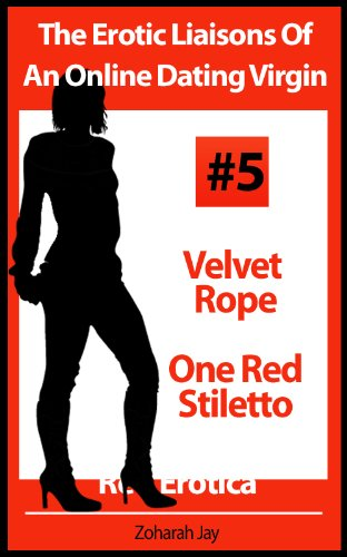 The Erotic Liaisons Of An Online Dating Virgin - Velvet Rope and One Red Stiletto (Erotica By Women For - Online Stiletto