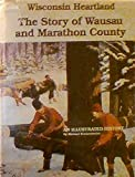 img - for Wisconsin Heartland: The Story of Wausau and Marathon County book / textbook / text book