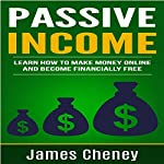 Passive Income: Learn How to Make Money Online and Become Financially Free | James Cheney