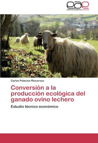 Descargar Libro Conversión A La Producción Ecológica Del Ganado Ovino Lechero: Estudio Técnico Económico Carlos Palacios Riocerezo