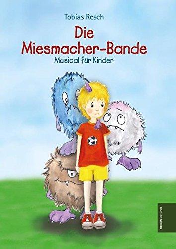 Die Miesmacher-Bande: Musical für Kinder (Inkl. Hörbuch-CD mit 11 Liedern)