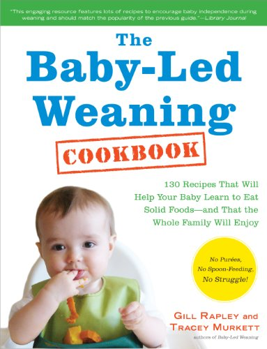 The Baby-Led Weaning Cookbook: Delicious Recipes That Will Help Your Baby Learn to Eat Solid Foods—and That the Whole Family Will Enjoy by Gill Rapley, Tracey Murkett