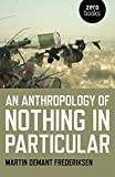 "Martin Demant Frederiksen, ""An Anthropology of Nothing in Particular"" (Zero Books, 2018)"