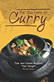 For the Love of Curry: Thai and Indian Recipes That Delight