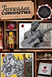 Tennessee Curiosities: Quirky Characters, Roadside Oddities & Other Offbeat Stuff (Curiosities Series)