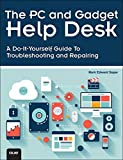 The PC and Gadget Help Desk: A Do-It-Yourself Guide To Troubleshooting and Repairing