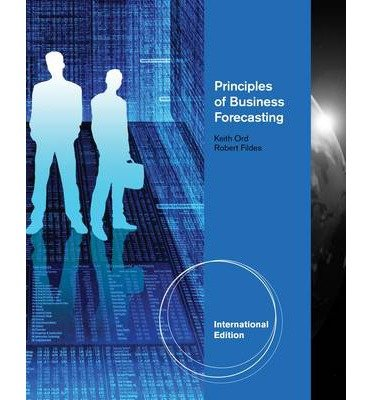 [(Principles of Business Forecasting )] [Author: Keith Ord] [Aug-2012]