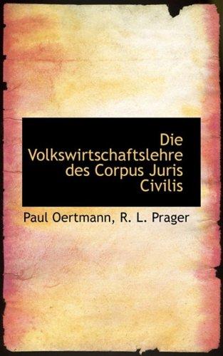 Die Volkswirtschaftslehre Des Corpus Juris Civilis (German Edition)
