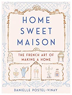 Book Cover: Home Sweet Maison: The French Art of Making a Home